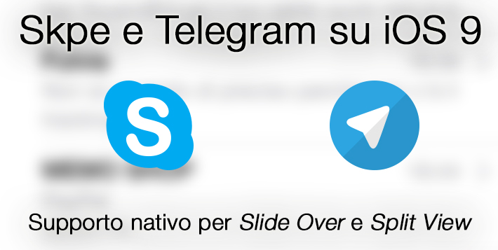 Skype e Telegram supportano ore le nuove funzioni Slide Over e Split View in iOS 9